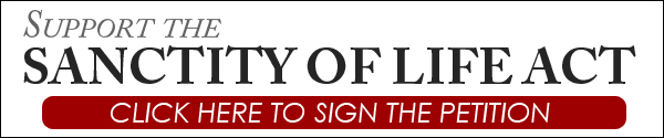 Click here to sign the Sanctity of Life Act Petition!